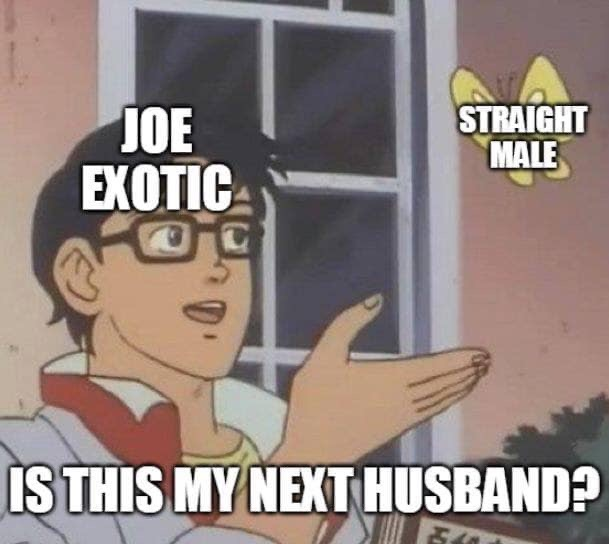 joe exotic is this my next husband meme